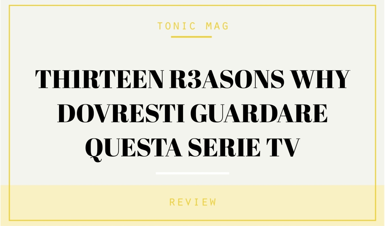 Tonic Mag - Thirteen Reasons Why - Review